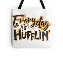 Everyday I'm Hufflin' Tote Bag