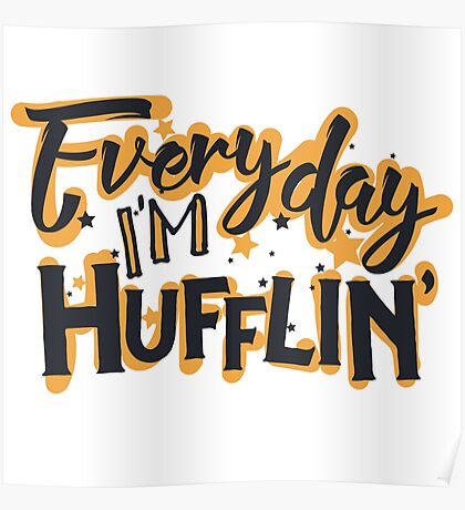 Everyday I'm Hufflin' Poster
