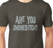 ARE YOU SHOREDITCH? Unisex T-Shirt