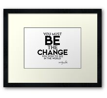 be the change - gandhi Framed Print