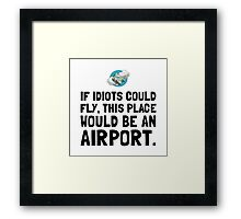 If Idiots Could Fly Framed Print