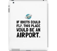 If Idiots Could Fly iPad Case/Skin