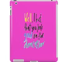 I Bet That You Look Good On The Dance Floor iPad Case/Skin