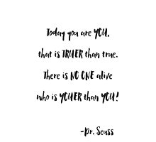 Today You Are You, Dr. Seuss Quote Photographic Print