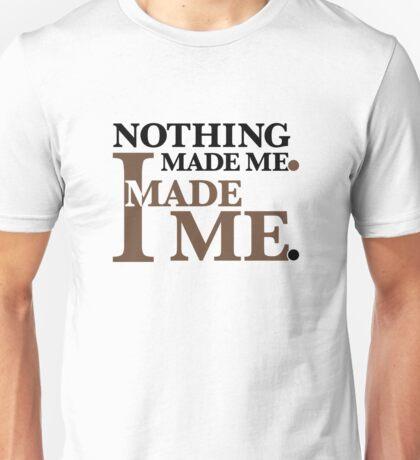 Nothing Made Me... Unisex T-Shirt