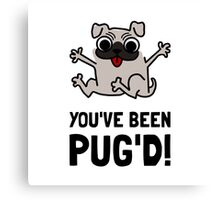 You Have Been Pug Dog Canvas Print