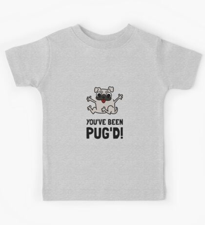 You Have Been Pug Dog Kids Tee