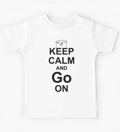 KEEP CALM AND Go ON - Black on White Design for Go Programmers Kids Tee