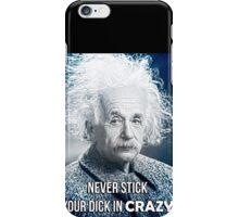 "Nienstein - Funny Albert Einstein Misquotes ""Never stick your dick in crazy"" Large iPhone Case/Skin"