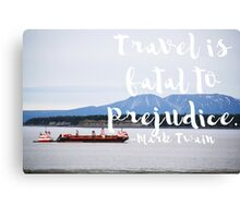 Travel is fatal to prejudice. Canvas Print