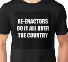 Re-enactors Do It  Unisex T-Shirt
