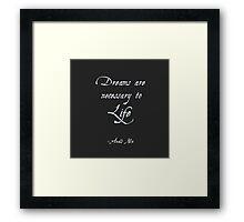 Dreams Are Necessary Framed Print