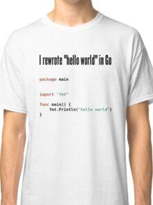 "I rewrote ""hello world"" in Go - Programmer Humor Design Classic T-Shirt"