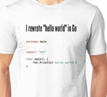 "I rewrote ""hello world"" in Go - Programmer Humor Design Unisex T-Shirt"