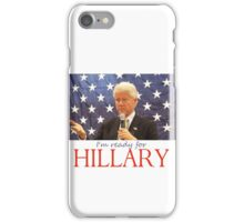 Bill says: I'm ready for Hillary iPhone Case/Skin