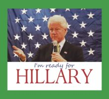 Bill says: I'm ready for Hillary One Piece - Short Sleeve