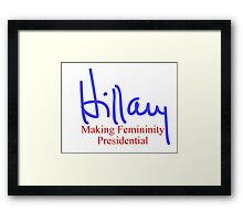 Hillary making femininity presidential  Framed Print
