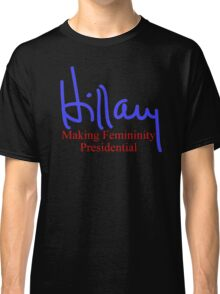 Hillary making femininity presidential  Classic T-Shirt