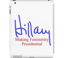 Hillary making femininity presidential  iPad Case/Skin