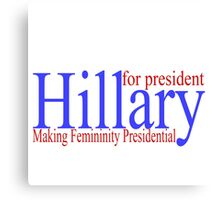 Hillary making femininity presidential  Canvas Print