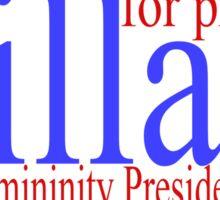 Hillary making femininity presidential  Sticker