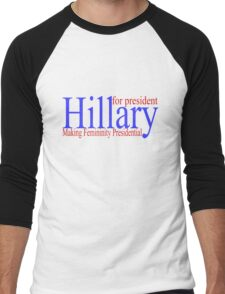 Hillary making femininity presidential  Men's Baseball ¾ T-Shirt