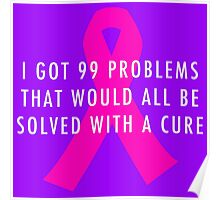 99 Problems Cure - Pink Poster