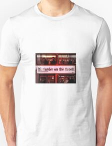 It's Murder On The Streets Unisex T-Shirt