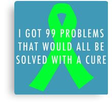 99 Problems Cure - Green Canvas Print