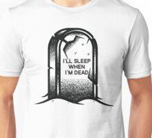 I'll Sleep When I'm Dead Unisex T-Shirt