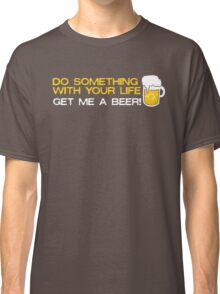 Do Something with Your Life Classic T-Shirt