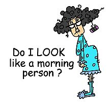 Funny Attitude Not a Morning Person Photographic Print