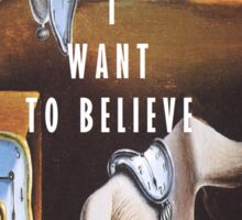 I Want To Believe - The Persistence of Memory Sticker