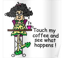 Funny Humorous Don't Touch My Coffee Poster