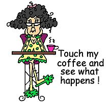 Funny Humorous Don't Touch My Coffee Photographic Print