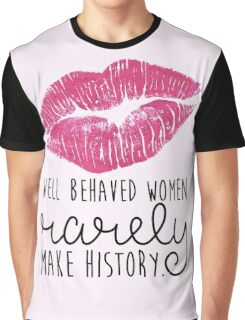 well behaved women rarely make history Graphic T-Shirt