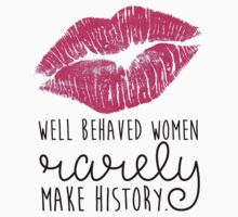 well behaved women rarely make history Baby Tee