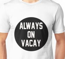 Always on Vacay Unisex T-Shirt