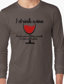 I drink wine because punching Long Sleeve T-Shirt