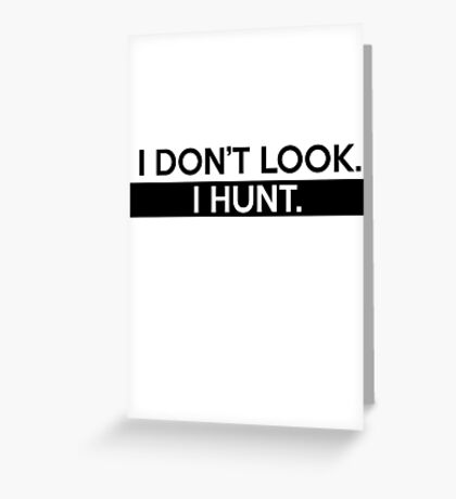 I Don't Look. I Hunt. Greeting Card