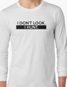 I Don't Look. I Hunt. Long Sleeve T-Shirt