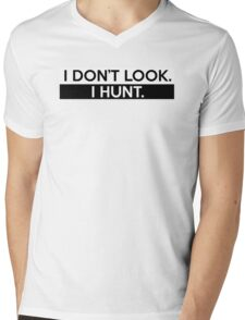 I Don't Look. I Hunt. Mens V-Neck T-Shirt