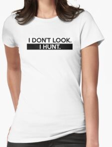 I Don't Look. I Hunt. Womens Fitted T-Shirt