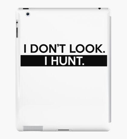 I Don't Look. I Hunt. iPad Case/Skin