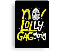No Lollygagging Canvas Print