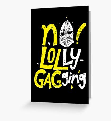 No Lollygagging Greeting Card