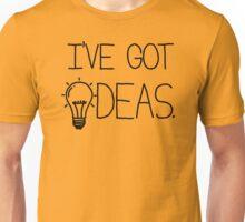 Ive Got Ideas Unisex T-Shirt