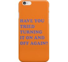 Have you tried turning it on and off again iPhone Case/Skin