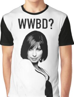 WWBD: What would Barbra Do? Graphic T-Shirt