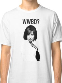 WWBD: What would Barbra Do? Classic T-Shirt